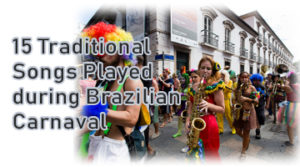 15 Traditional Songs Played during Brazilian Carnaval