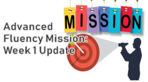 Advanced Fluency Mission: Week 1 Update