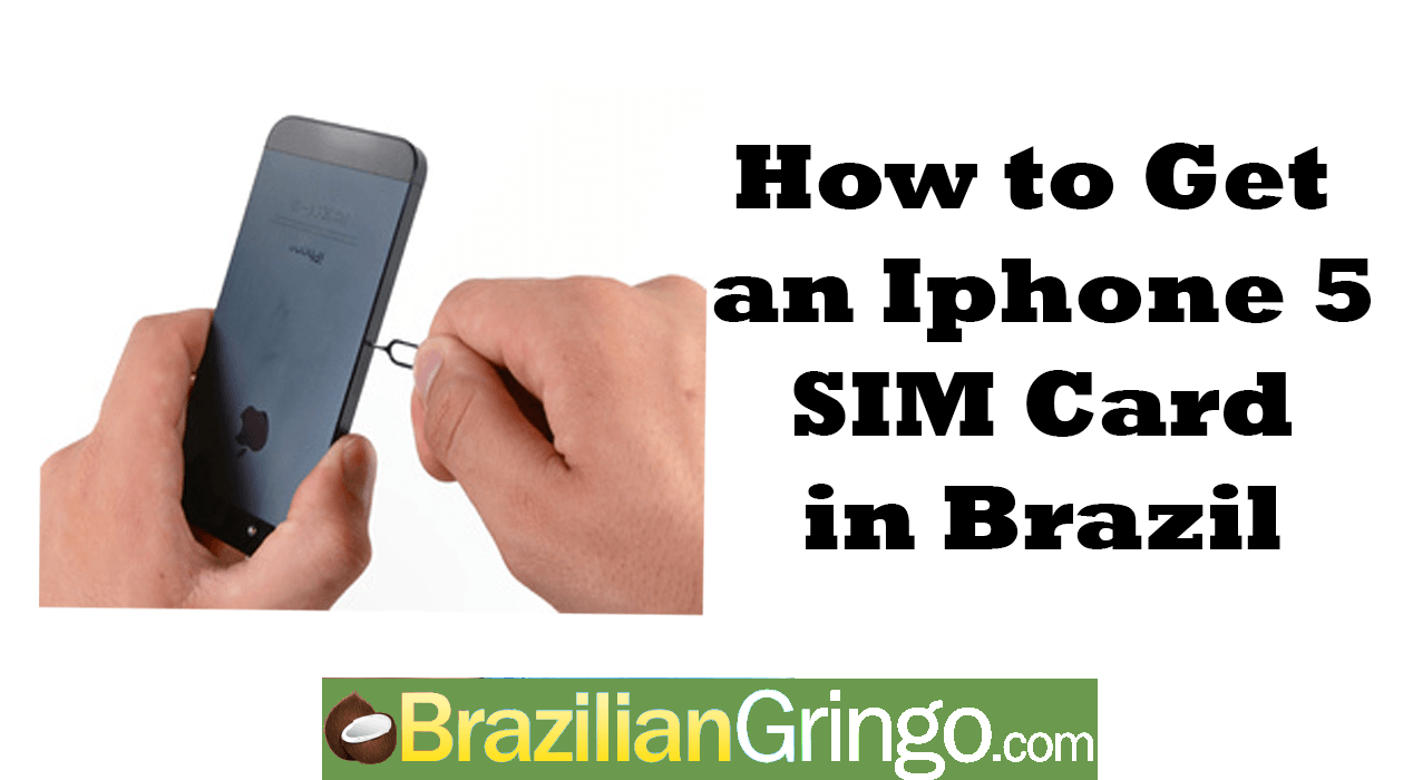 what kind of sim card iphone 5 how to get a sim card for an iphone 5 in brazil 1956