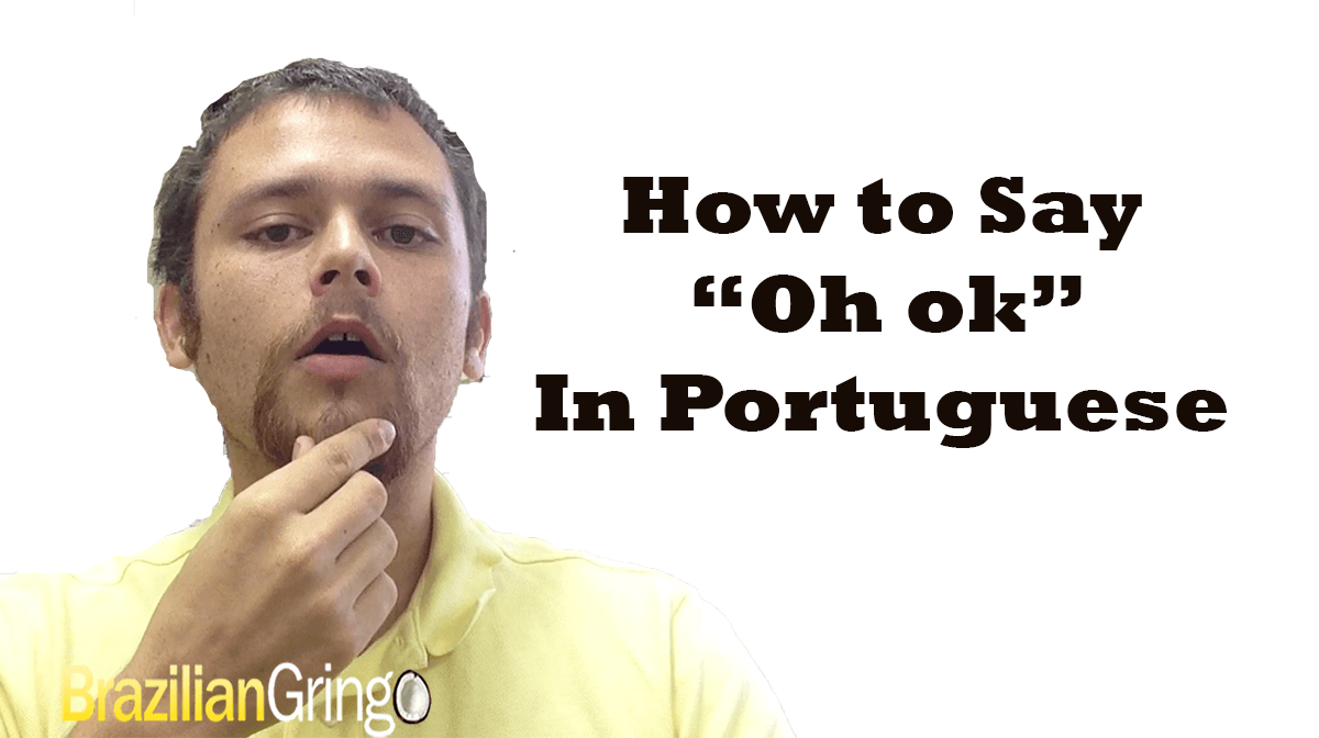 """How to Say """"Oh ok"""" in Portuguese"""
