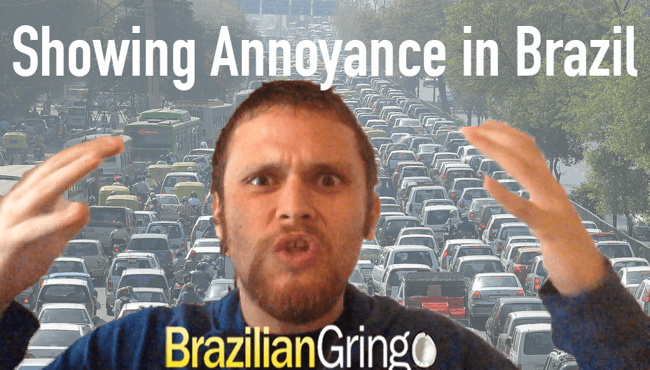 How to Show Annoyance using Brazilian Portuguese