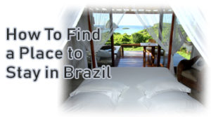 How To Find a Place to Stay in Brazil