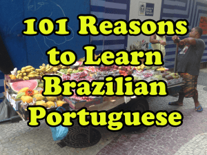 101 Reasons Why You Should Learn Brazilian Portuguese
