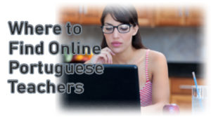 Where to Find Online Portuguese Teachers