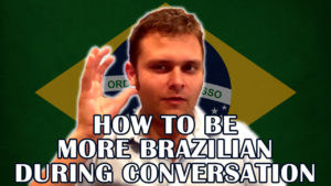 How to Behave More Brazilian During Conversations
