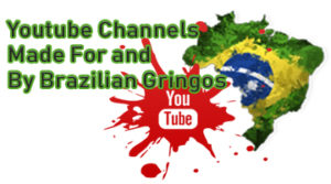 Youtube Channels Made For and By Brazilian Gringos