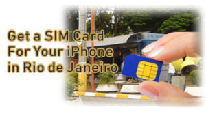 How to Get a SIM Card For Your iPhone in Rio de Janeiro