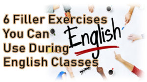 6 Filler Exercises You Can Use During English Classes