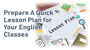 How to Prepare A Quick Lesson Plan for Your English Classes