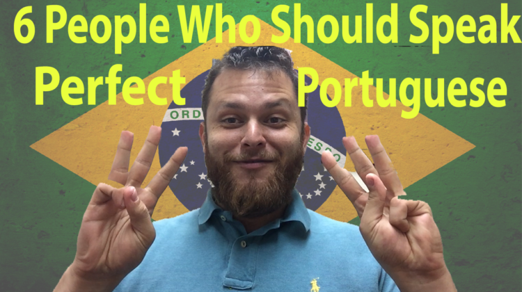 6 Types of People Who Should Speak Perfect Portuguese